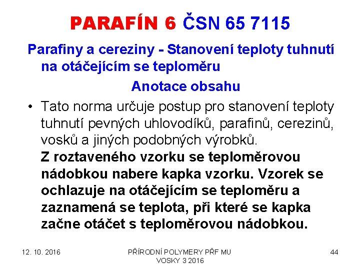 PARAFÍN 6 ČSN 65 7115 Parafiny a cereziny - Stanovení teploty tuhnutí na otáčejícím