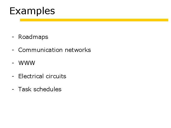 Examples - Roadmaps - Communication networks - WWW - Electrical circuits - Task schedules