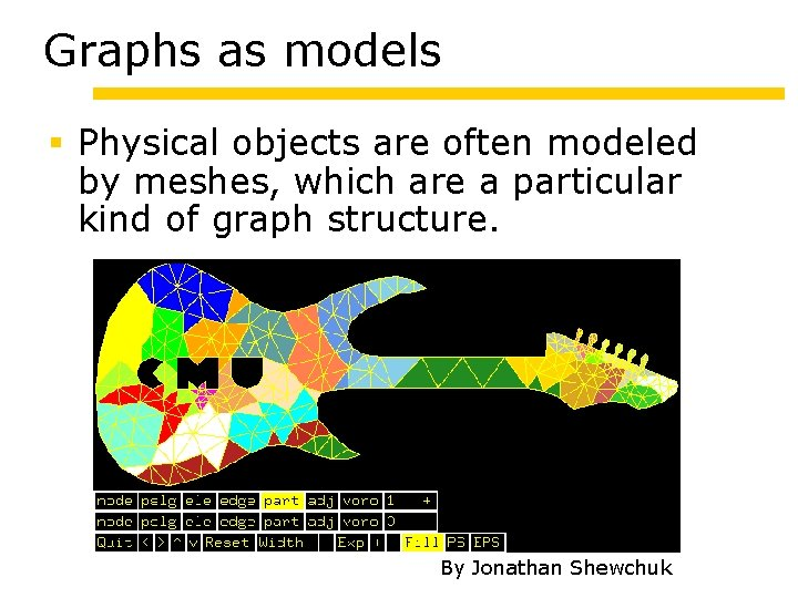 Graphs as models Physical objects are often modeled by meshes, which are a particular