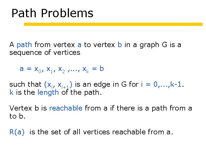 Path Problems A path from vertex a to vertex b in a graph G