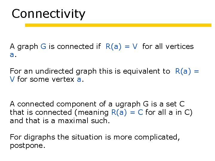 Connectivity A graph G is connected if R(a) = V for all vertices a.