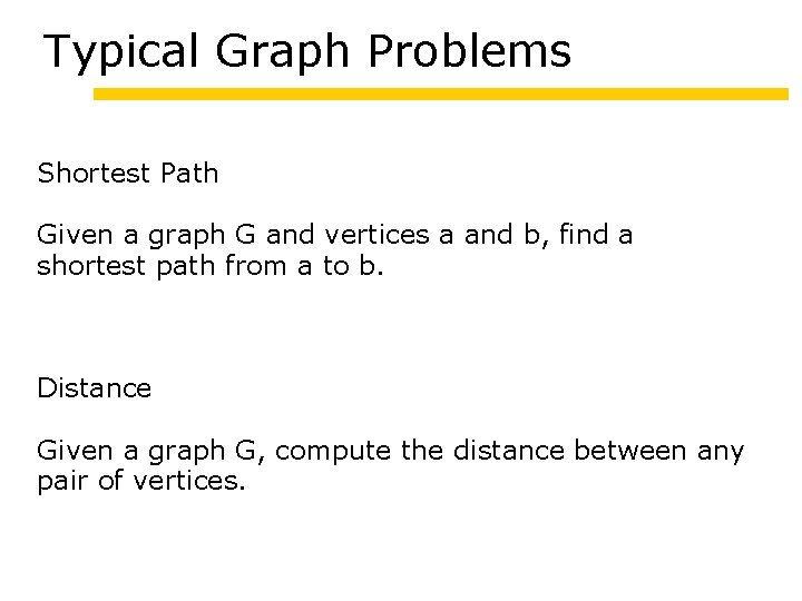 Typical Graph Problems Shortest Path Given a graph G and vertices a and b,