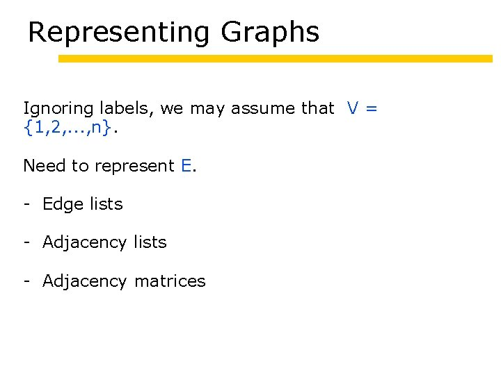 Representing Graphs Ignoring labels, we may assume that V = {1, 2, . .