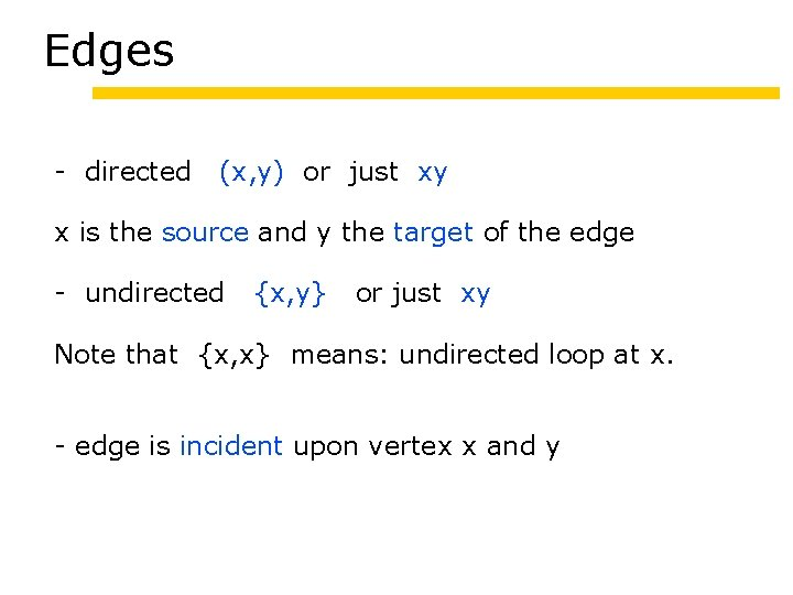 Edges - directed (x, y) or just xy x is the source and y