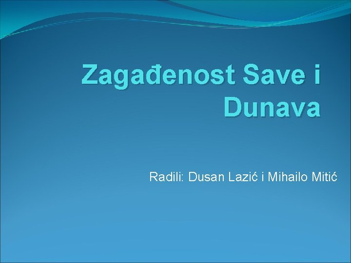 Zagađenost Save i Dunava Radili: Dusan Lazić i Mihailo Mitić