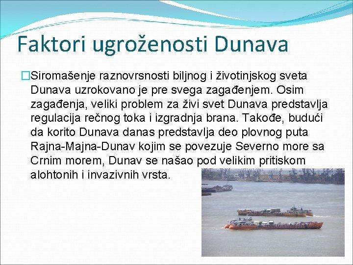 Faktori ugroženosti Dunava �Siromašenje raznovrsnosti biljnog i životinjskog sveta Dunava uzrokovano je pre svega