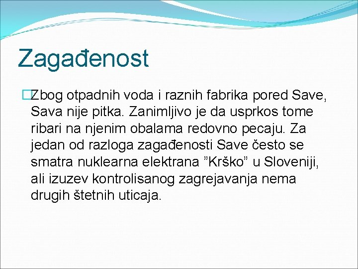 Zagađenost �Zbog otpadnih voda i raznih fabrika pored Save, Sava nije pitka. Zanimljivo je