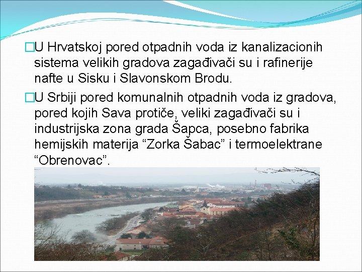 �U Hrvatskoj pored otpadnih voda iz kanalizacionih sistema velikih gradova zagađivači su i rafinerije
