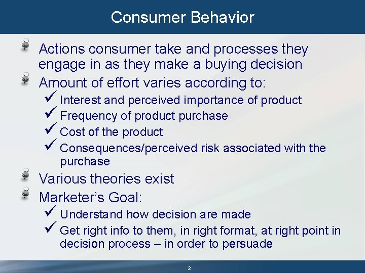 Consumer Behavior Actions consumer take and processes they engage in as they make a
