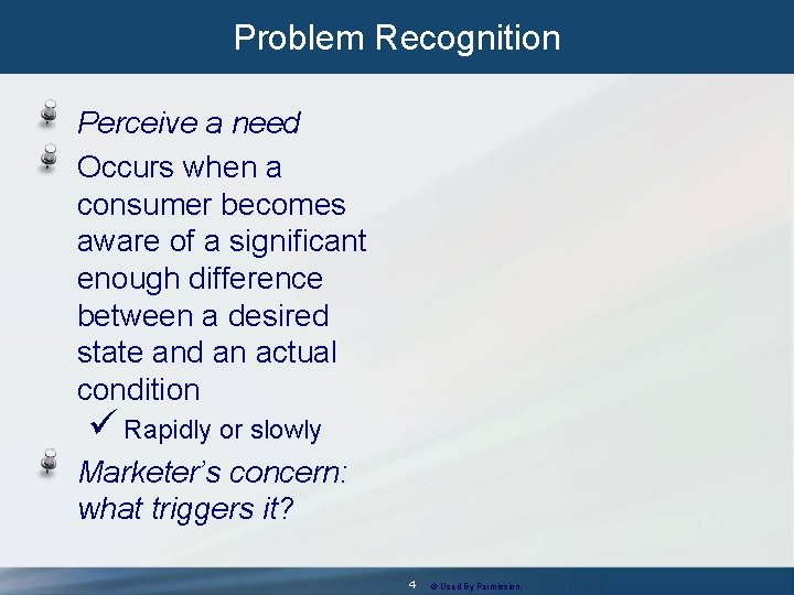 Problem Recognition Perceive a need Occurs when a consumer becomes aware of a significant