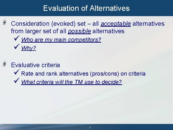 Evaluation of Alternatives Consideration (evoked) set – all acceptable alternatives from larger set of