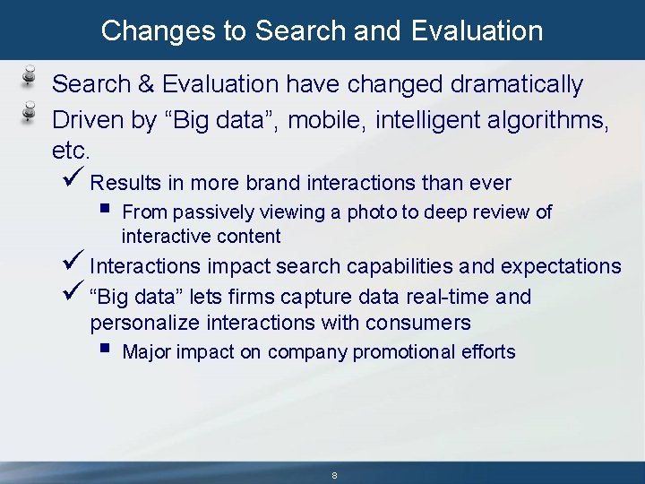 """Changes to Search and Evaluation Search & Evaluation have changed dramatically Driven by """"Big"""