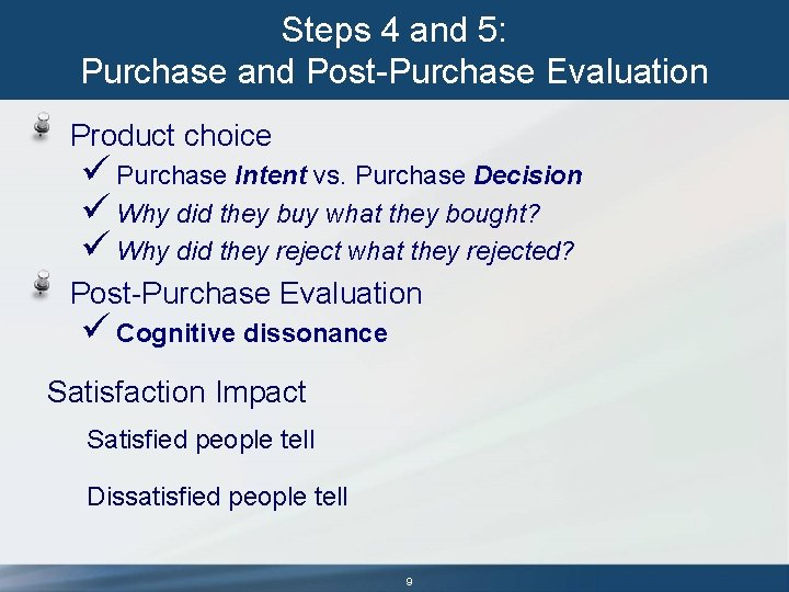 Steps 4 and 5: Purchase and Post-Purchase Evaluation Product choice ü Purchase Intent vs.