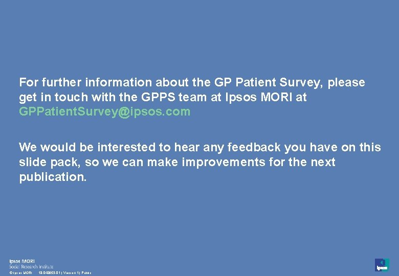 For further information about the GP Patient Survey, please get in touch with the