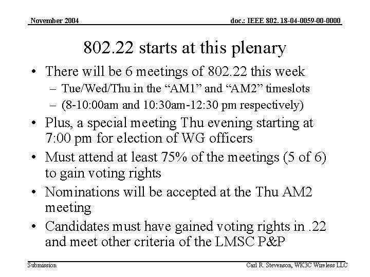 November 2004 doc. : IEEE 802. 18 -04 -0059 -00 -0000 802. 22 starts