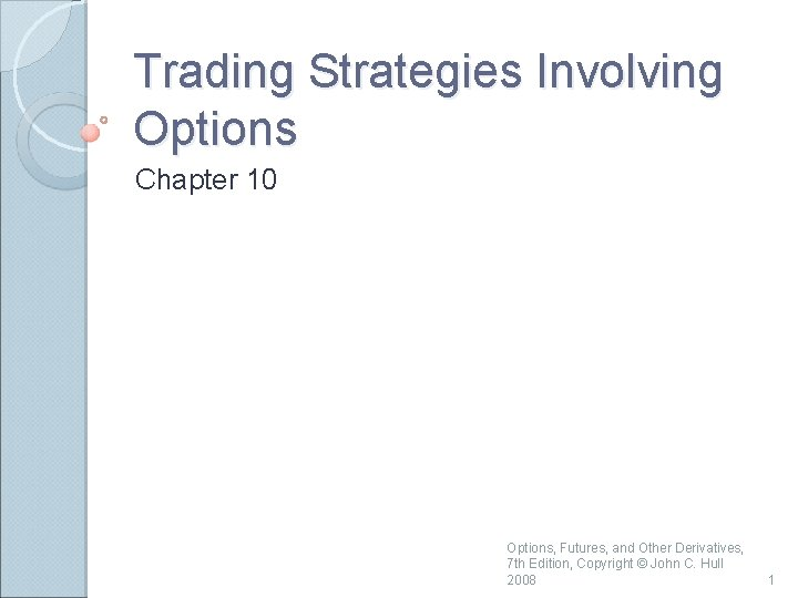 Trading Strategies Involving Options Chapter 10 Options, Futures, and Other Derivatives, 7 th Edition,
