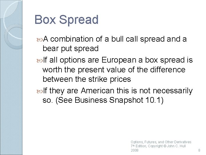 Box Spread A combination of a bull call spread and a bear put spread