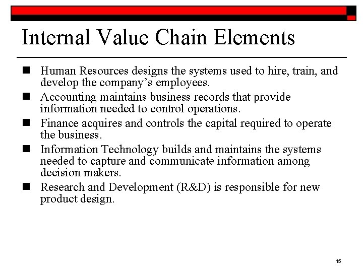 Internal Value Chain Elements n Human Resources designs the systems used to hire, train,