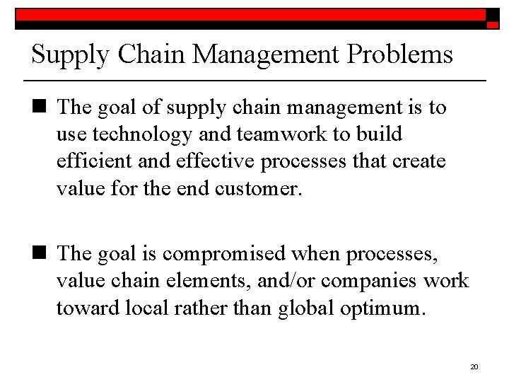 Supply Chain Management Problems n The goal of supply chain management is to use