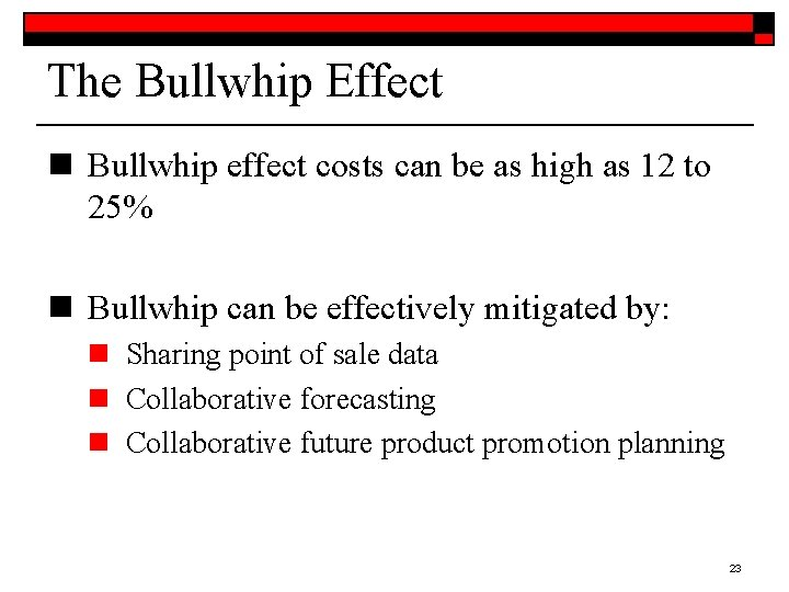 The Bullwhip Effect n Bullwhip effect costs can be as high as 12 to