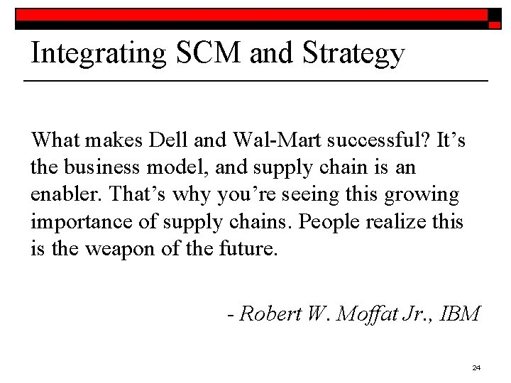 Integrating SCM and Strategy What makes Dell and Wal-Mart successful? It's the business model,