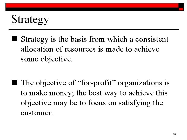 Strategy n Strategy is the basis from which a consistent allocation of resources is