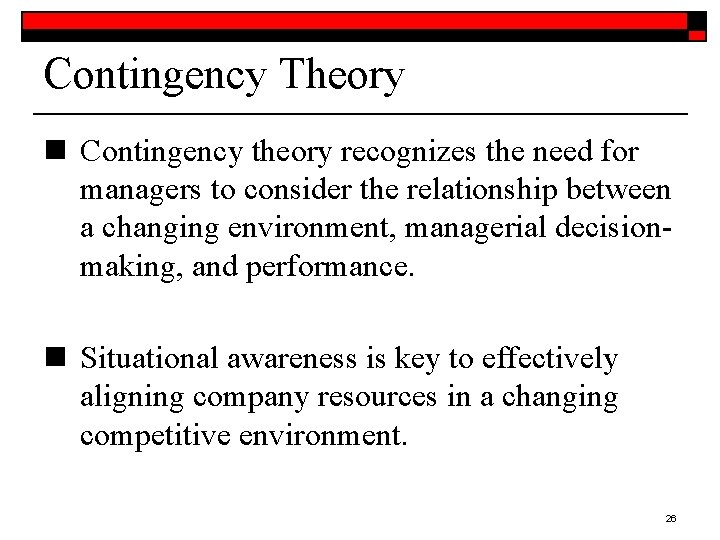 Contingency Theory n Contingency theory recognizes the need for managers to consider the relationship