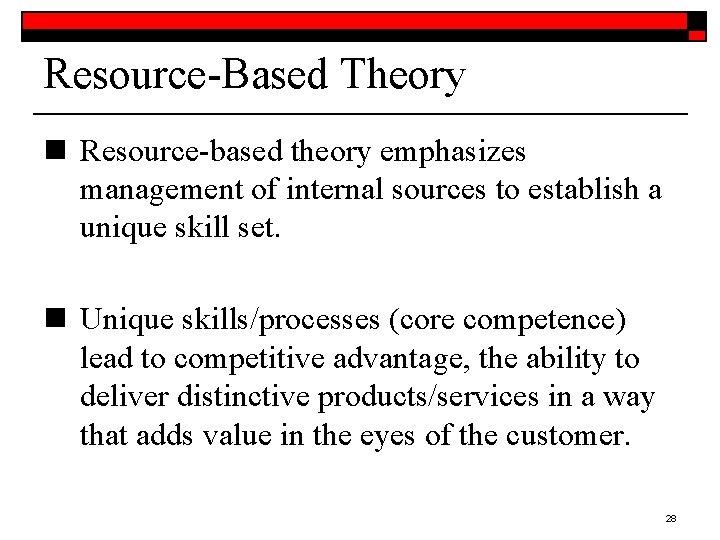Resource-Based Theory n Resource-based theory emphasizes management of internal sources to establish a unique