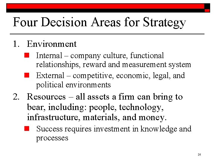 Four Decision Areas for Strategy 1. Environment n Internal – company culture, functional relationships,