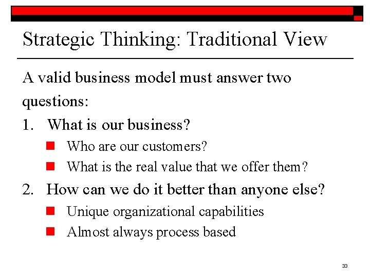 Strategic Thinking: Traditional View A valid business model must answer two questions: 1. What