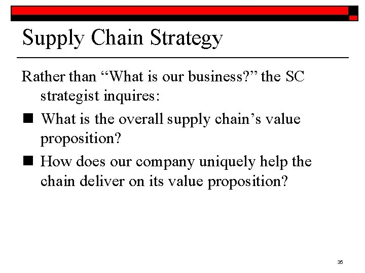 """Supply Chain Strategy Rather than """"What is our business? """" the SC strategist inquires:"""