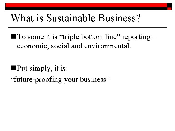 """What is Sustainable Business? n To some it is """"triple bottom line"""" reporting –"""