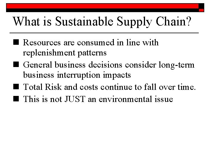 What is Sustainable Supply Chain? n Resources are consumed in line with replenishment patterns