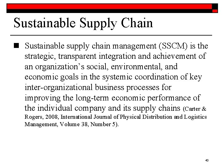 Sustainable Supply Chain n Sustainable supply chain management (SSCM) is the strategic, transparent integration