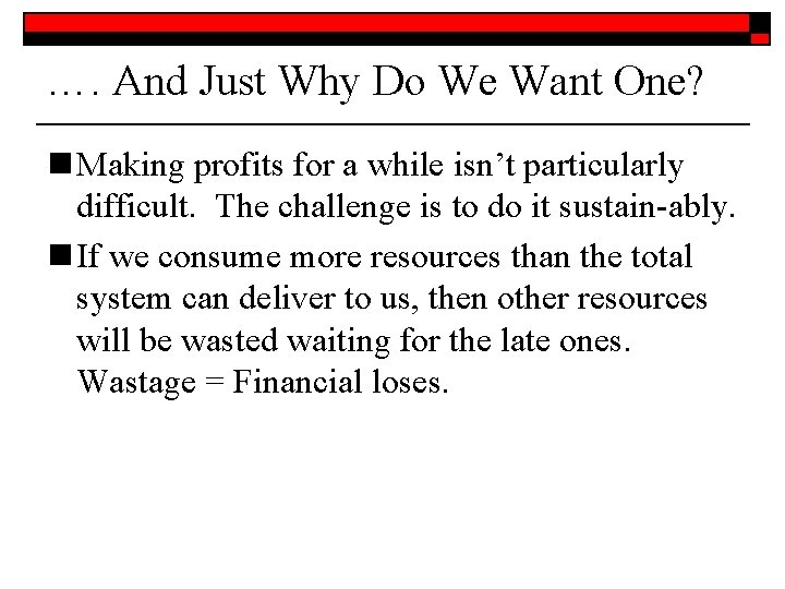 …. And Just Why Do We Want One? n Making profits for a while