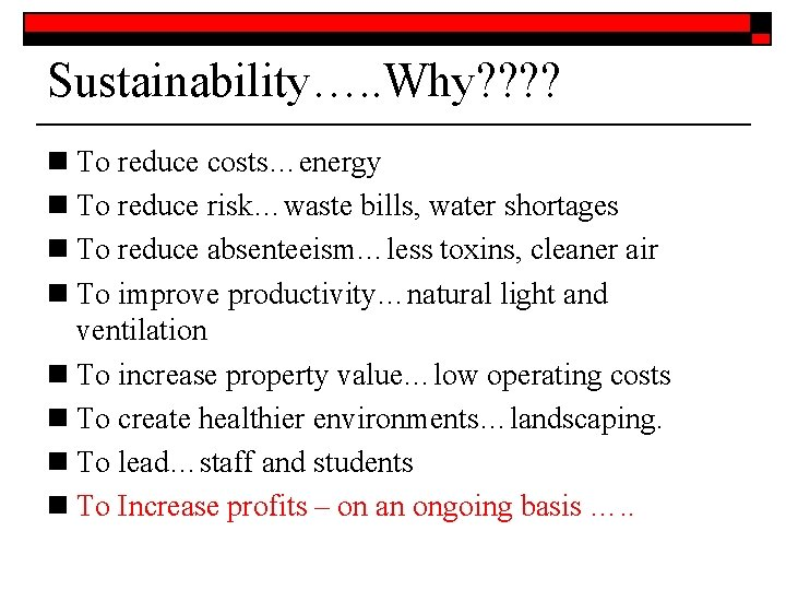Sustainability…. . Why? ? n To reduce costs…energy n To reduce risk…waste bills, water