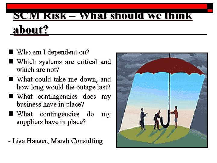 SCM Risk – What should we think about? n Who am I dependent on?