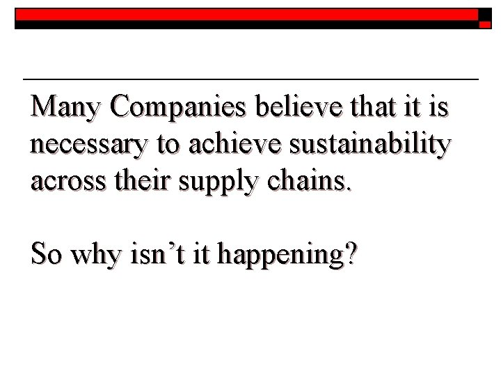 Many Companies believe that it is necessary to achieve sustainability across their supply chains.