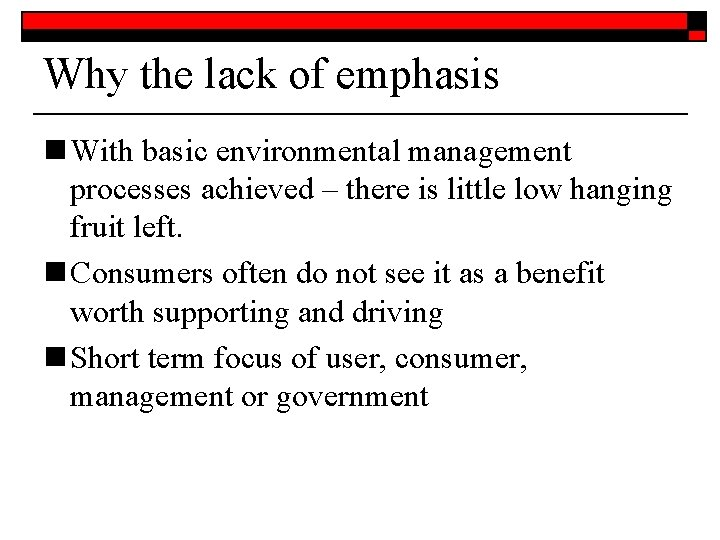Why the lack of emphasis n With basic environmental management processes achieved – there
