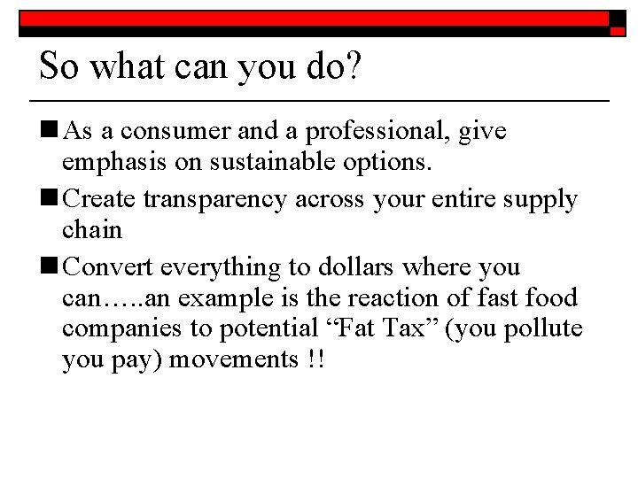 So what can you do? n As a consumer and a professional, give emphasis