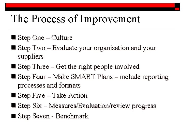 The Process of Improvement n Step One – Culture n Step Two – Evaluate