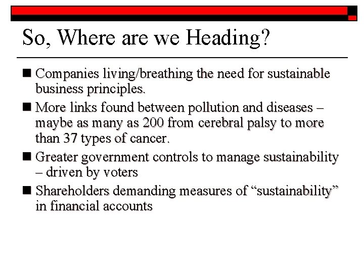 So, Where are we Heading? n Companies living/breathing the need for sustainable business principles.