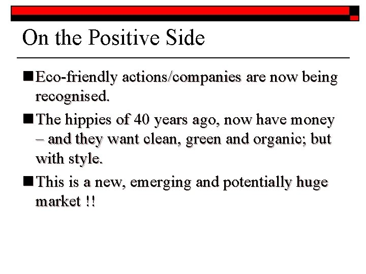 On the Positive Side n Eco-friendly actions/companies are now being recognised. n The hippies