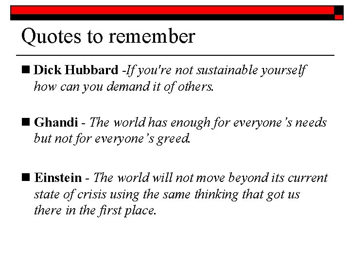 Quotes to remember n Dick Hubbard -If you're not sustainable yourself how can you