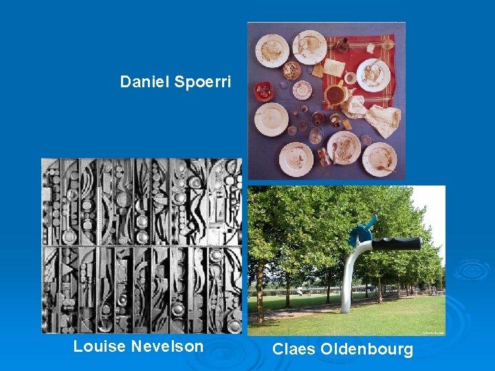 Daniel Spoerri Louise Nevelson Claes Oldenbourg