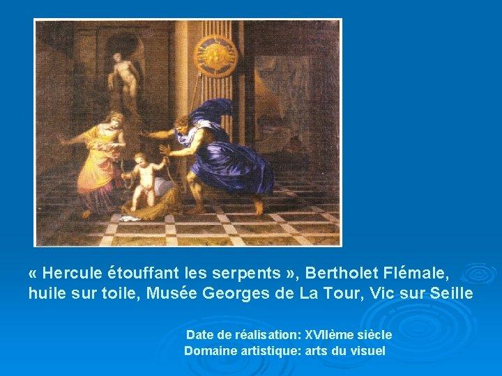 « Hercule étouffant les serpents » , Bertholet Flémale, huile sur toile, Musée