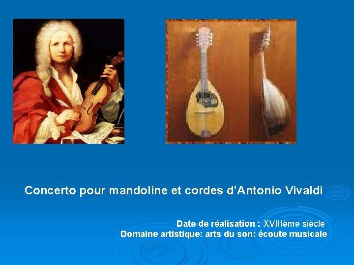 Concerto pour mandoline et cordes d'Antonio Vivaldi Date de réalisation : XVIIIème siècle Domaine