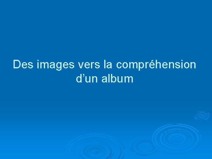 Des images vers la compréhension d'un album