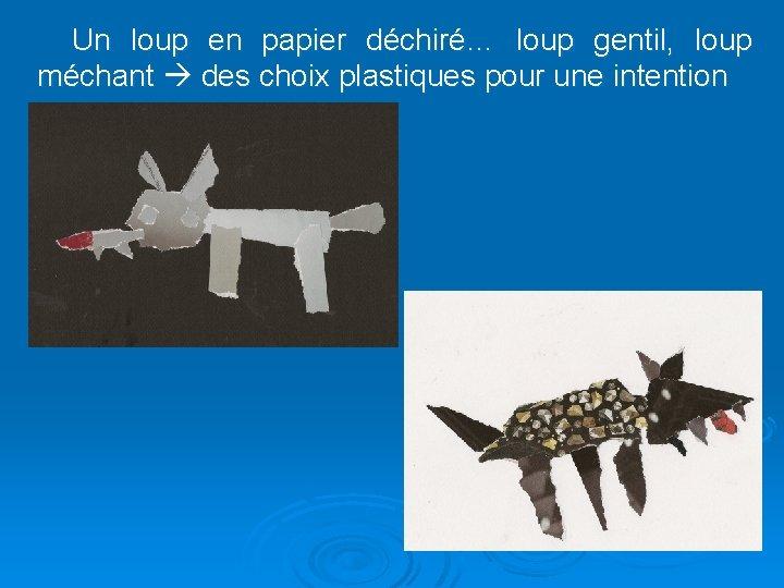 Un loup en papier déchiré… loup gentil, loup méchant des choix plastiques pour