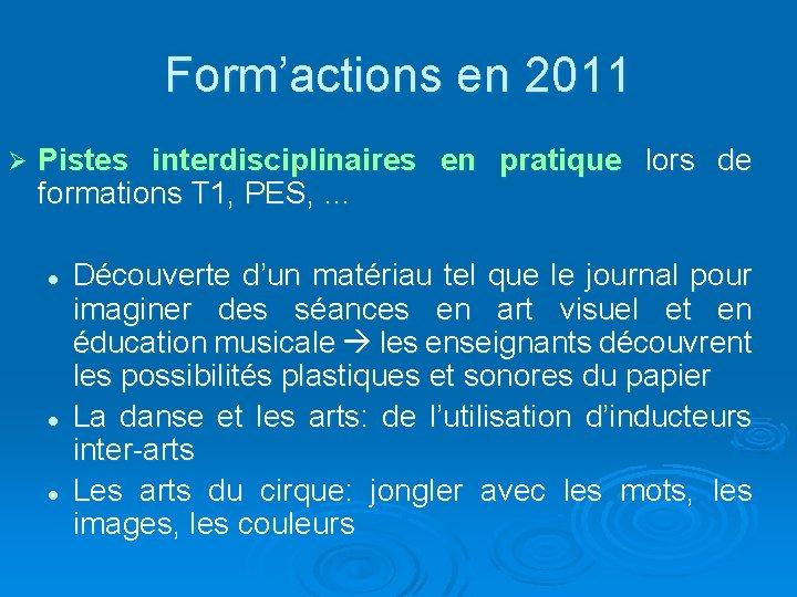 Form'actions en 2011 Ø Pistes interdisciplinaires en pratique lors de formations T 1, PES,